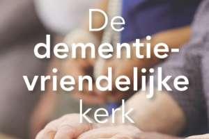 Terugblik op het minisymposium de dementie-vriendelijke kerk